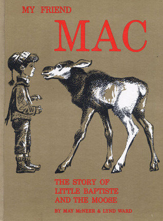 My Friend Mac: The Story of Little Baptiste and the Moose