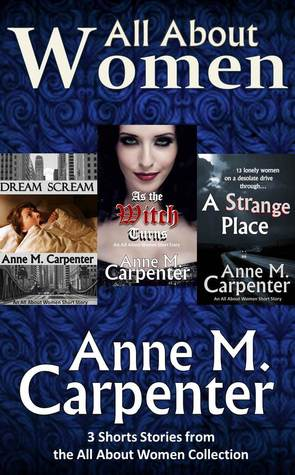 All About Women Short Story Collection, Volume 1 by Anne M. Carpenter