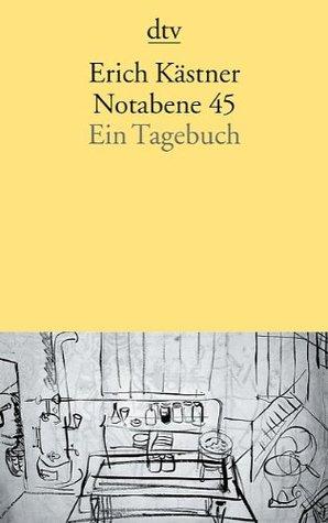 Notabene 45. Ein Tagebuch by Erich Kästner