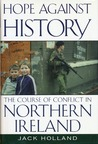 'Hope Against History: The Course Of Conflict In Northern Ireland' from the web at 'https://images.gr-assets.com/books/1337462057m/262726.jpg'