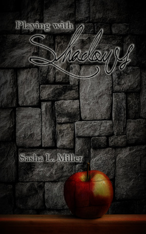 Playing with Shadows by Sasha L. Miller