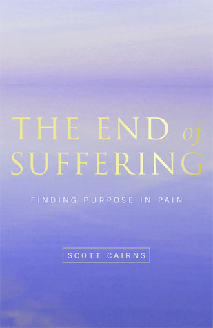 The End of Suffering by Scott Cairns