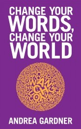 Change Your Words Change Your World Andrea Gardner Pdf