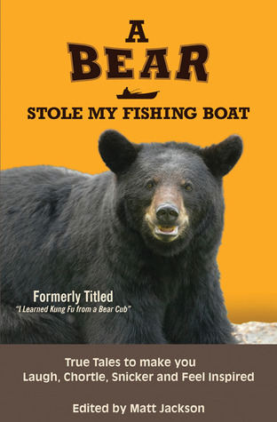 A Bear Stole My Fishing Boat: True Tales to make you Laugh, Chortle, Snicker and Feel Inspired