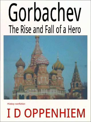 Gorbachev-The Rise and Fall of a Hero