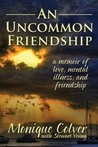 An Uncommon Friendship: a memoir of love, mental illness, and friendship