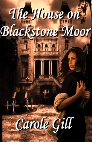 Ebook The House on Blackstone Moor by Carole Gill PDF!