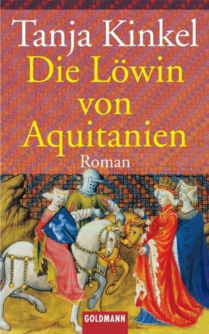 Die Löwin von Aquitanien by Tanja Kinkel