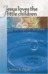 Jesus Loves the Little Children: Why We Baptize Children