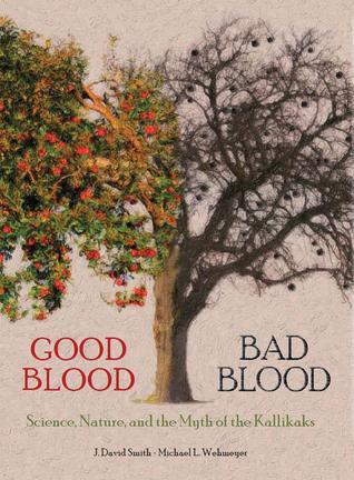 Good Blood Bad Blood: Science, Nature, and the Myth of the Kallikaks