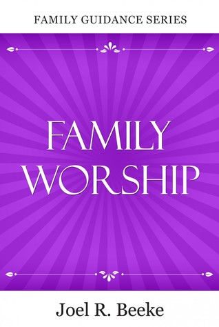 Family Worship by Joel R. Beeke