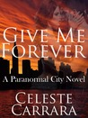 Give Me Forever (Paranormal City, #1)
