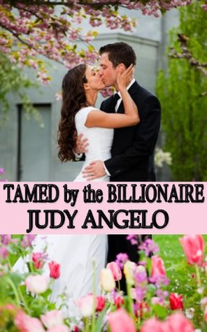 Tamed by the Billionaire by Judy Angelo