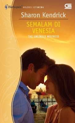 The Unlikely Mistress - Semalam di Venesia by Sharon Kendrick