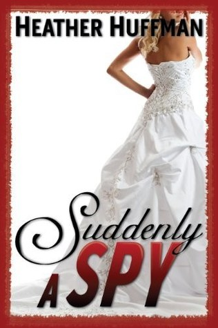 Suddenly a Spy by Heather Huffman