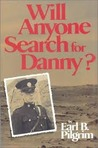 Will Anyone Search for Danny? by Earl B. Pilgrim