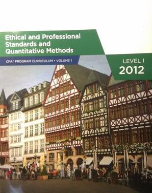 Ethical and Professional Standards and Quantitative Methods (CFA Program Curriculum Level 1 2012, #1)