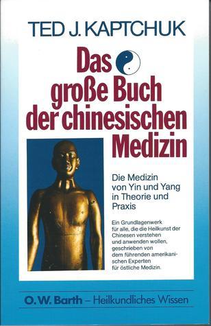 Das große Buch der chinesischen Medizin. Die Medizin von Ying und Yang in Theorie und Praxis