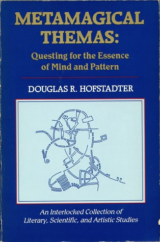 Metamagical themas: questing for the essence of mind and pattern by Douglas R. Hofstadter