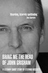 BRING ME THE HEAD OF JOHN GRISHAM (STORY)