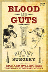 Blood and Guts A History of Surgery by Hollingham, Richard
