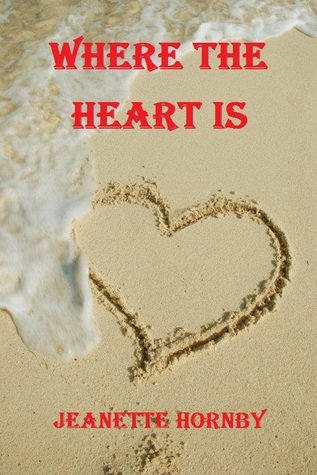 Where The Heart Is by Jeanette Hornby