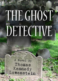 The Ghost Detective by Thomas Kennedy Lowenstein