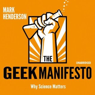 The Geek Manifesto: Why science matters