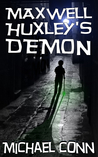 Maxwell Huxley's Demon by Michael  Conn