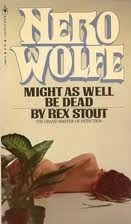 Might as Well Be Dead (Nero Wolfe, #27)