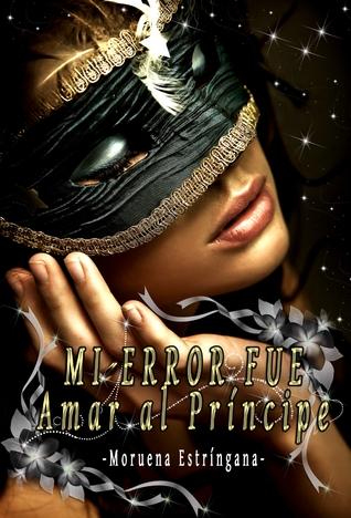 Mi error fue amar al príncipe (Mi Error, #1)