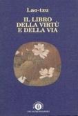 Il libro della virtù e della via by Lao Tzu