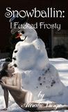 Snowballin': I Fucked Frosty