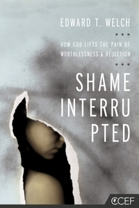 Ebook Shame Interrupted: How God Lifts the Pain of Worthlessness and Rejection by Edward T. Welch DOC!