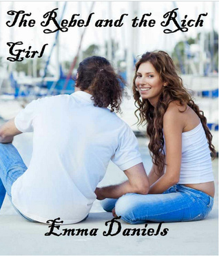 The Rebel and the Rich Girl by Emma Daniels