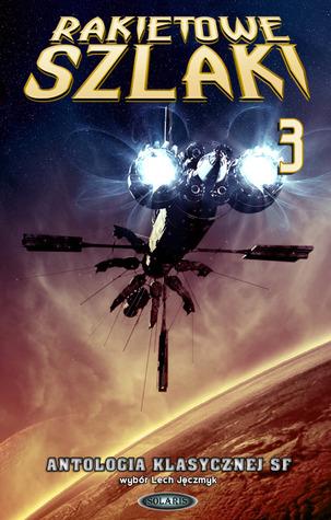 Rakietowe Szlaki tom 3: Antologia klasycznej SF