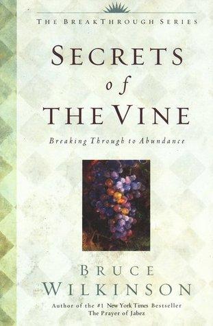 Secrets of the vine: breaking through to abundance by Bruce H. Wilkinson