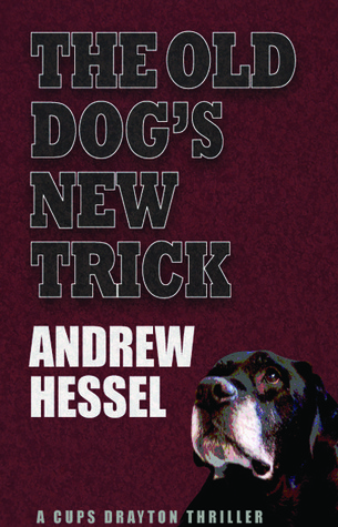 The Old Dog's New Trick: A Cups Drayton Thriller (#2)