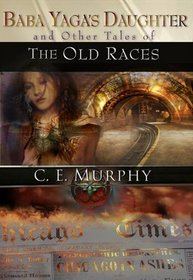 Baba Yaga's Daughter & Other Tales of the Old Races by C.E. Murphy