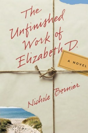 The Unfinished Work of Elizabeth D. by Nichole Bernier