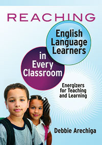 Reaching English Language Learners in Every Classroom: Energizers for Teaching and Learning by Debbie Arechiga