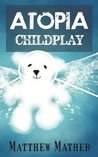 Childplay (Atopia Chronicles, #2)