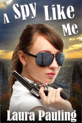 A Spy Like Me by Laura Pauling