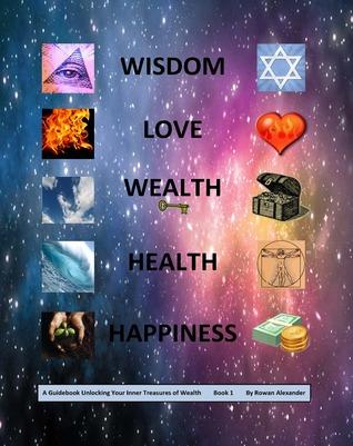 Wisdom, Love, Wealth, Health, Happiness by Rowan Summer Alexander
