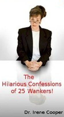The Hilarious Confessions of 25 Wankers by Irene Cooper