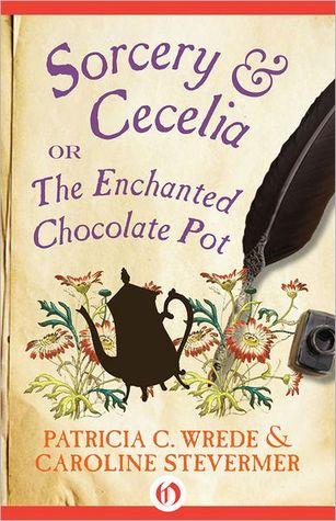 Sorcery & Cecelia: or The Enchanted Chocolate Pot (Cecelia and Kate, #1)