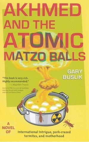 Akhmed and the Atomic Matzo Balls by Gary Buslik
