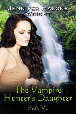 The Vampire Hunter's Daughter, Part VI by Jennifer Malone Wright
