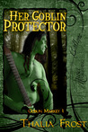 Her Goblin Protector by Thalia Frost