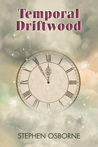 Temporal Driftwood by Stephen Osborne